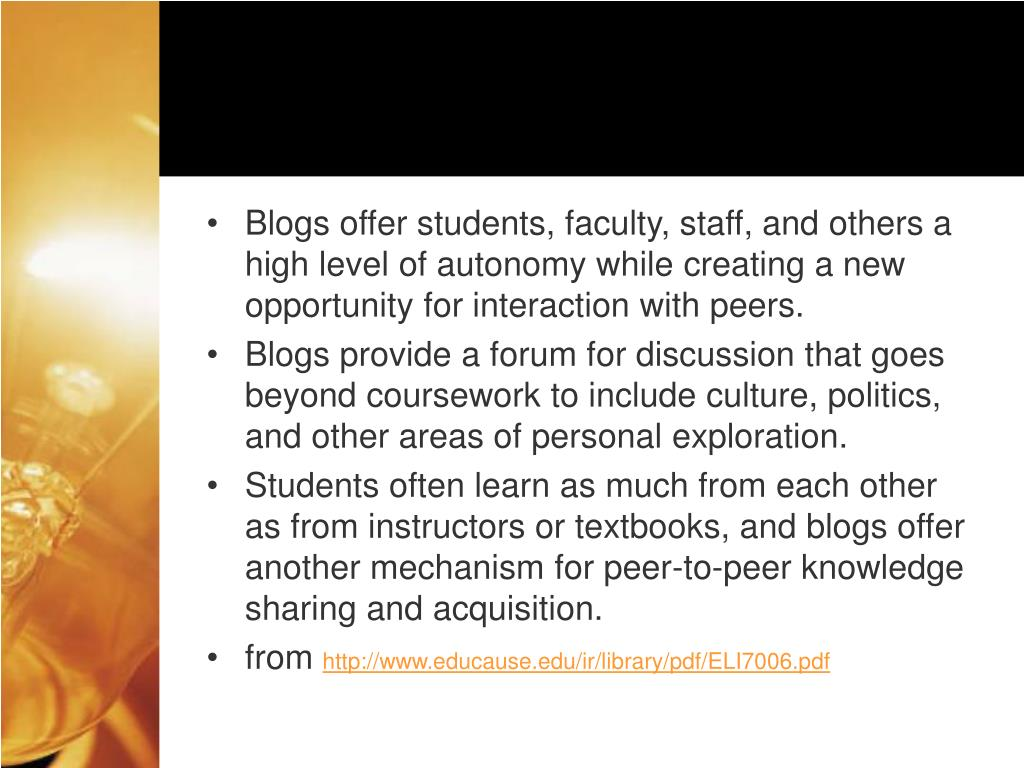 Blogs offer students, faculty, staff, and others a high level of autonomy while creating a new opportunity for interaction with peers.