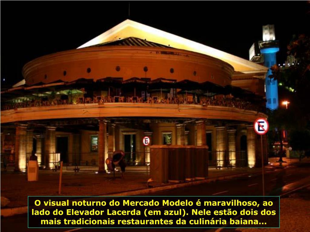O visual noturno do Mercado Modelo é maravilhoso, ao lado do Elevador Lacerda (em azul). Nele estão dois dos mais tradicionais restaurantes da culinária baiana...