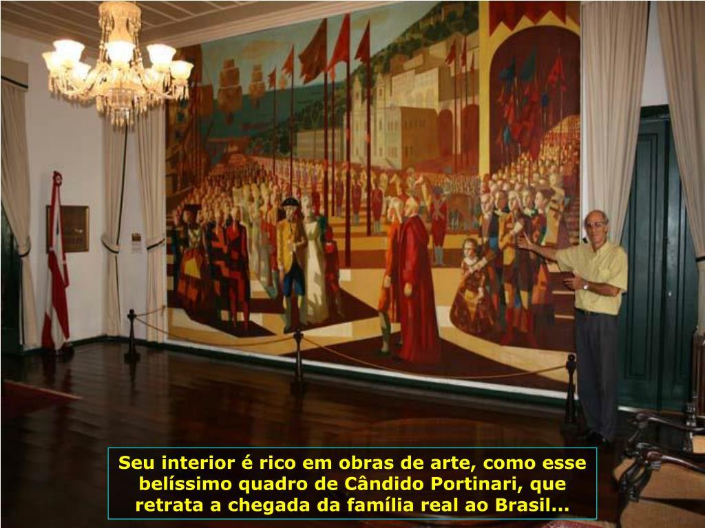 Seu interior é rico em obras de arte, como esse belíssimo quadro de Cândido Portinari, que retrata a chegada da família real ao Brasil...