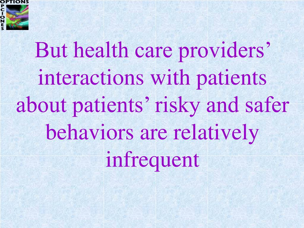 But health care providers' interactions with patients about patients' risky and safer behaviors are relatively infrequent