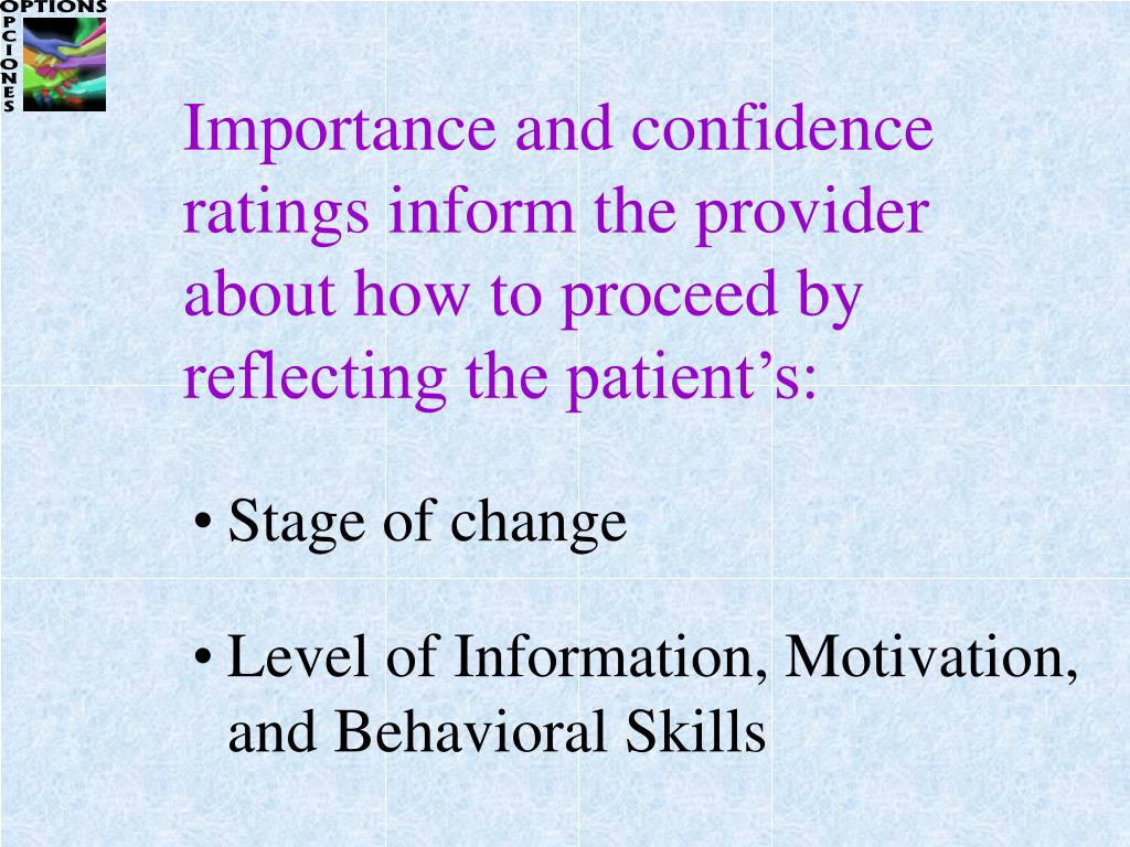 Importance and confidence ratings inform the provider about how to proceed by reflecting the patient's: