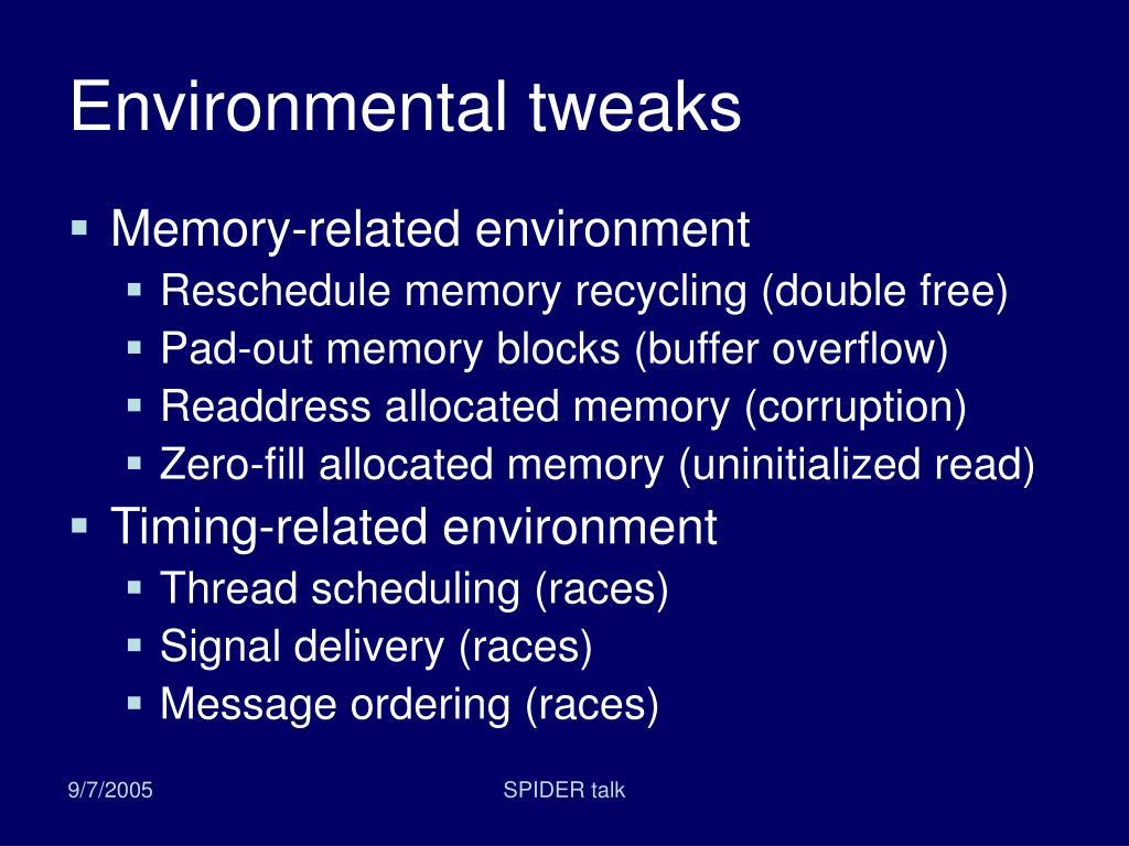 Environmental tweaks