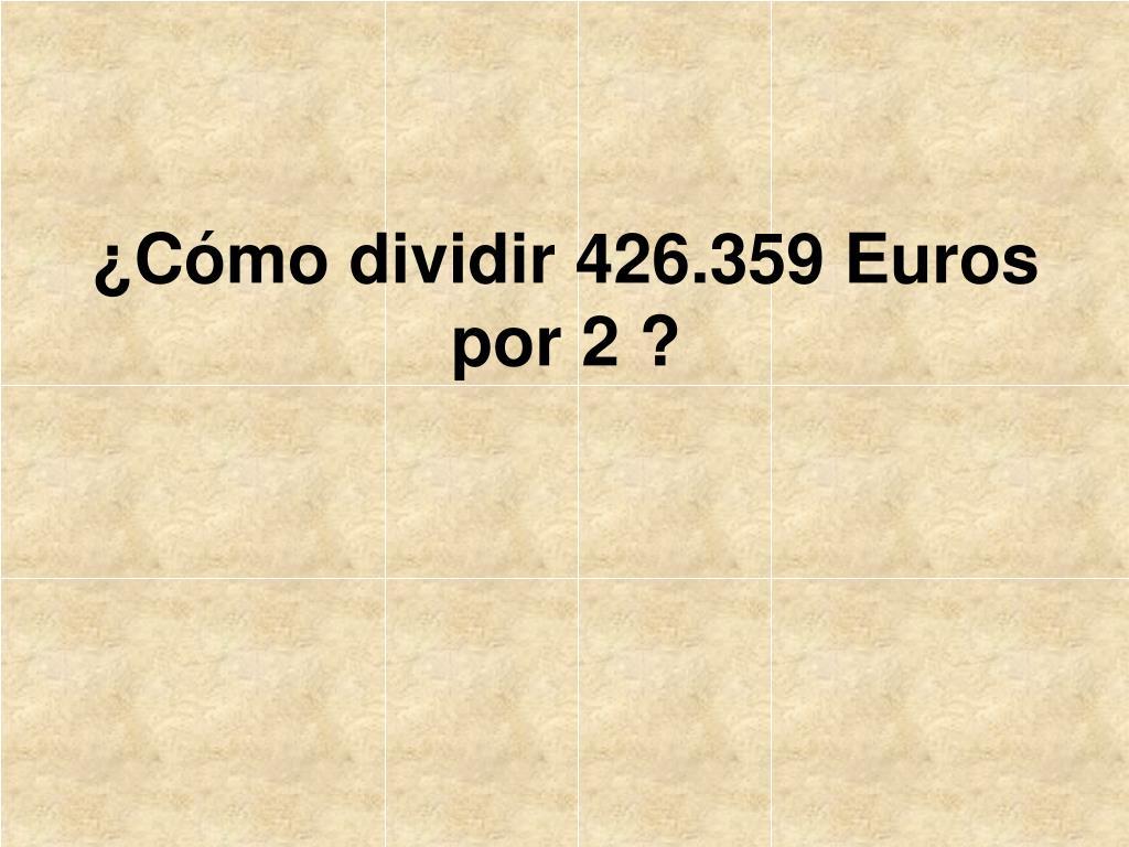 ¿Cómo dividir 426.359 Euros por 2 ?