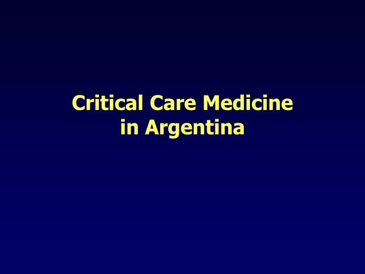 Critical care medicine in argentina l.jpg