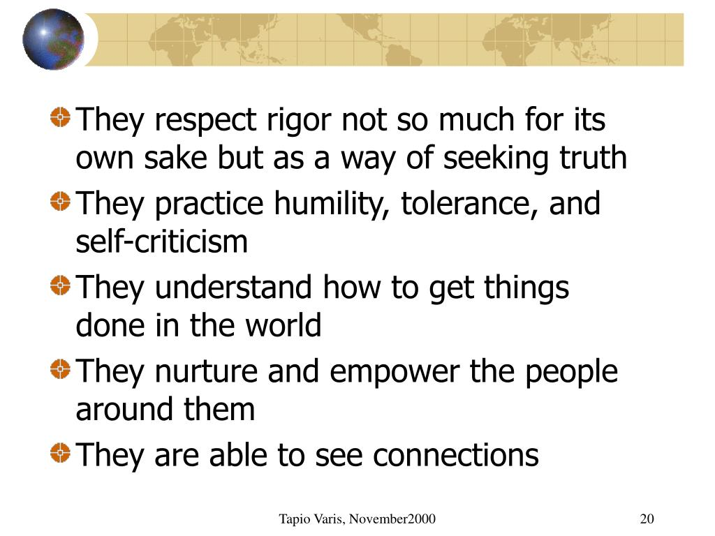 They respect rigor not so much for its own sake but as a way of seeking truth