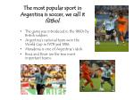 the most popular sport in argentina is soccer we call it f tbol