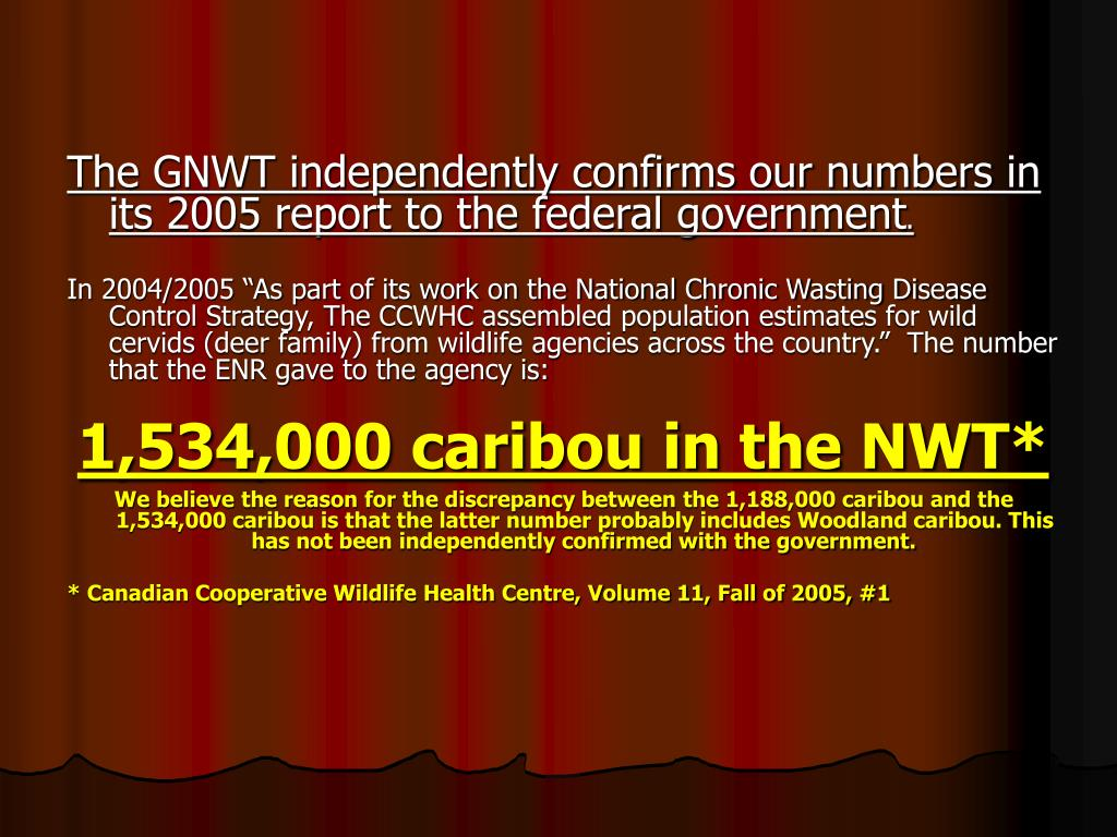 The GNWT independently confirms our numbers in its 2005 report to the federal government