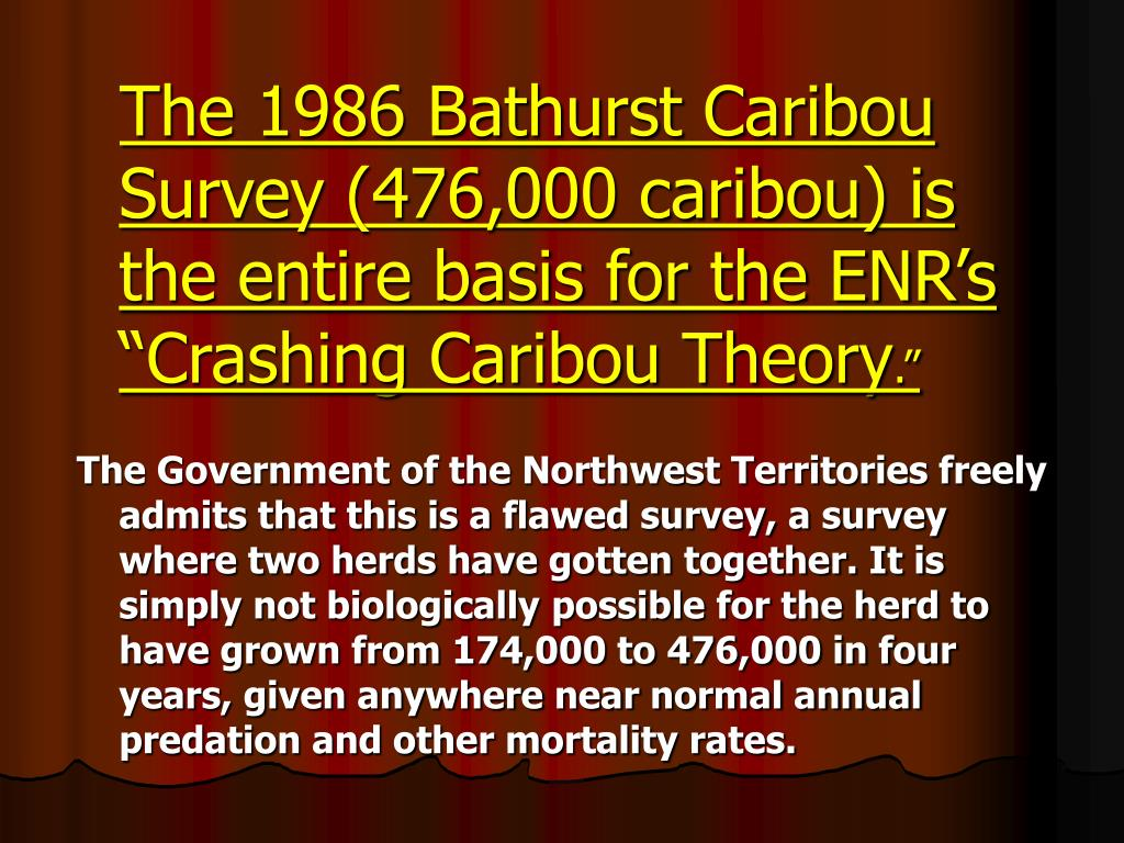 "The 1986 Bathurst Caribou Survey (476,000 caribou) is the entire basis for the ENR's ""Crashing Caribou Theory"