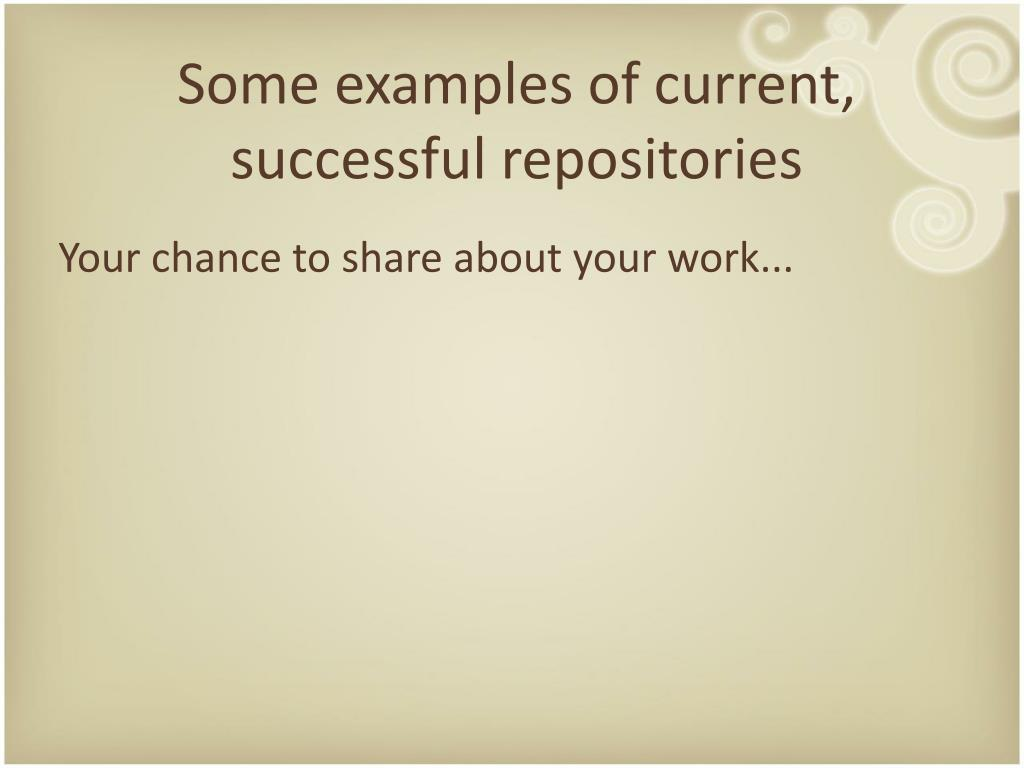 Some examples of current, successful repositories