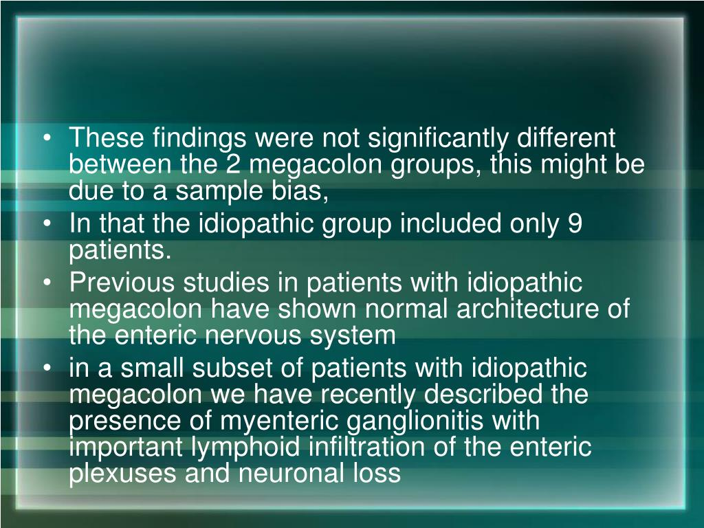 These findings were not significantly different between the 2 megacolon groups, this might be due to a sample bias,