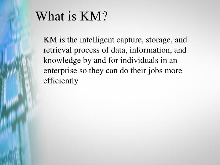 What is km