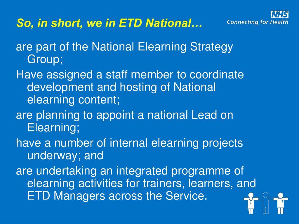 So, in short, we in ETD National…