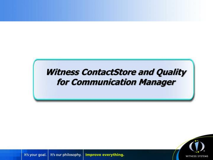 Witness ContactStore and Quality
