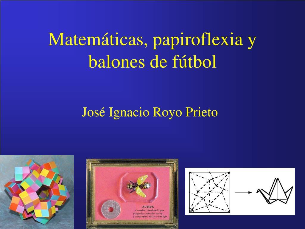 Matemáticas, papiroflexia y balones de fútbol