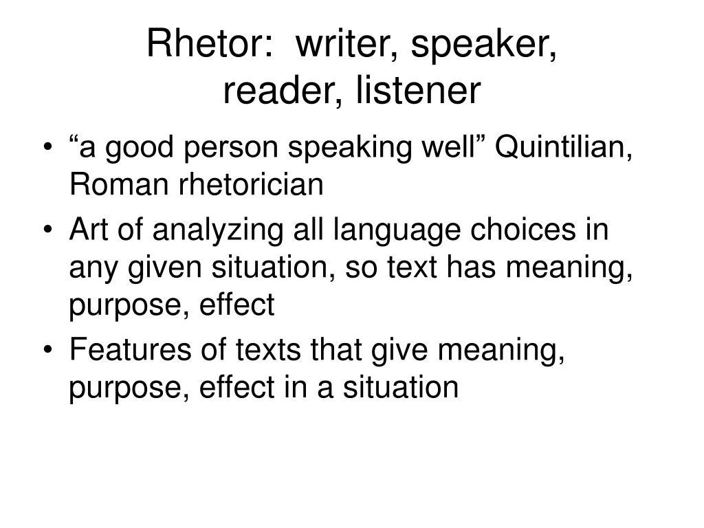 Rhetor:  writer, speaker,