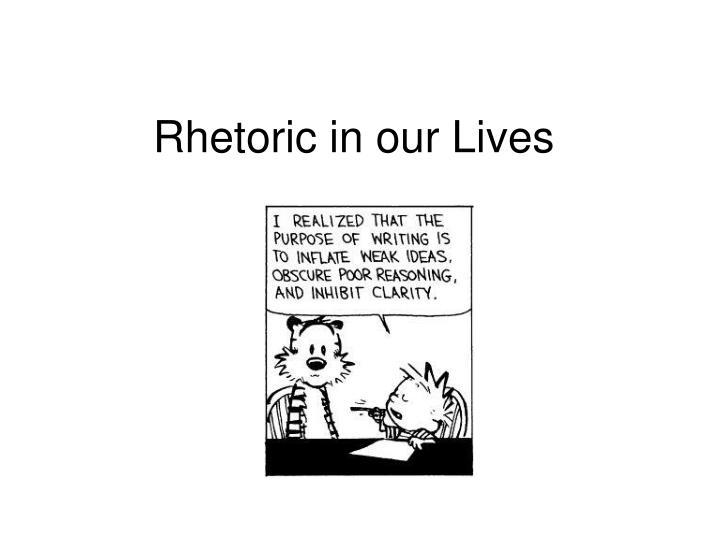 Rhetoric in our lives l.jpg