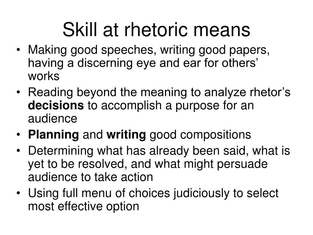 Skill at rhetoric means