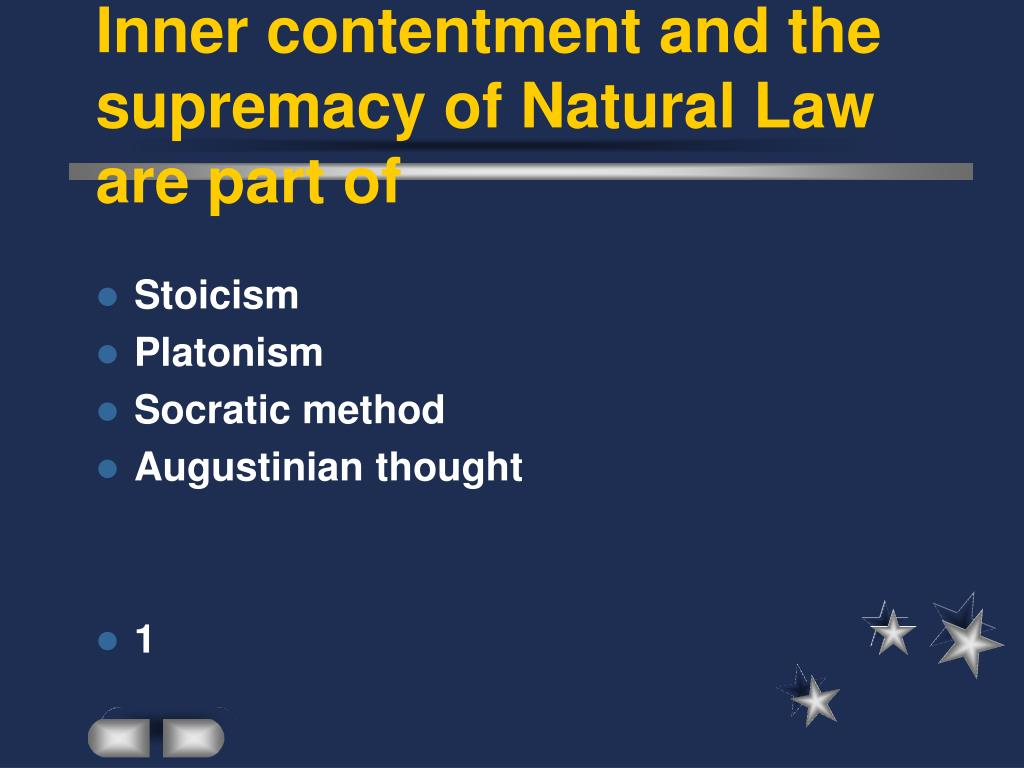 Inner contentment and the supremacy of Natural Law are part of