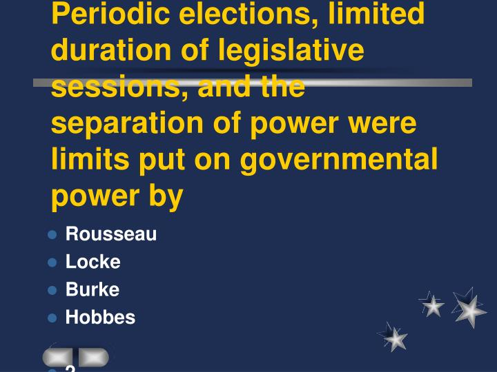Periodic elections, limited duration of legislative sessions, and the separation of power were limit...