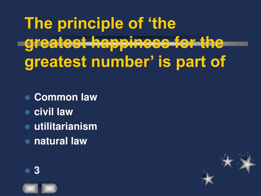 The principle of 'the greatest happiness for the greatest number' is part of