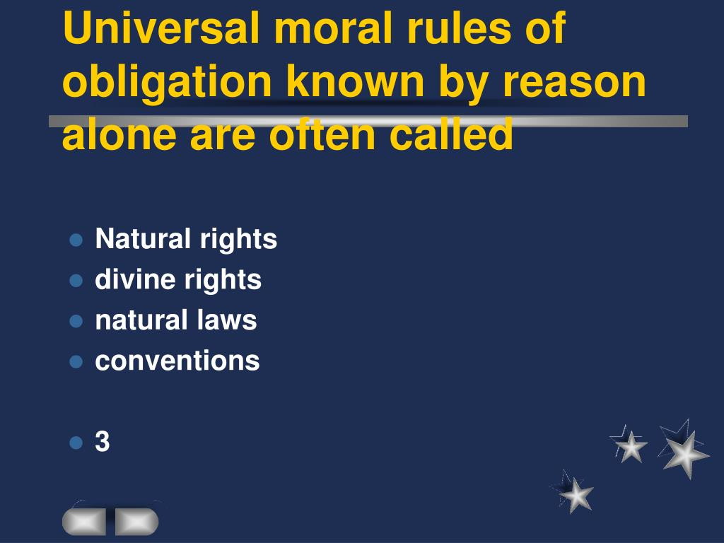 Universal moral rules of obligation known by reason alone are often called