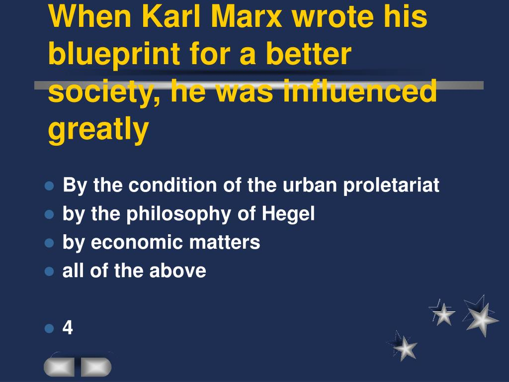 When Karl Marx wrote his blueprint for a better society, he was influenced greatly