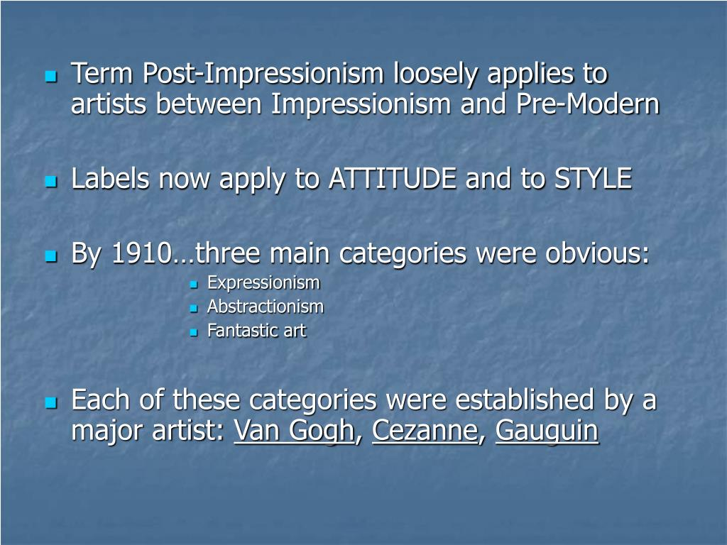 Term Post-Impressionism loosely applies to artists between Impressionism and Pre-Modern