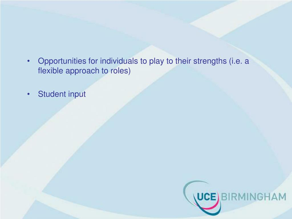 Opportunities for individuals to play to their strengths (i.e. a flexible approach to roles)
