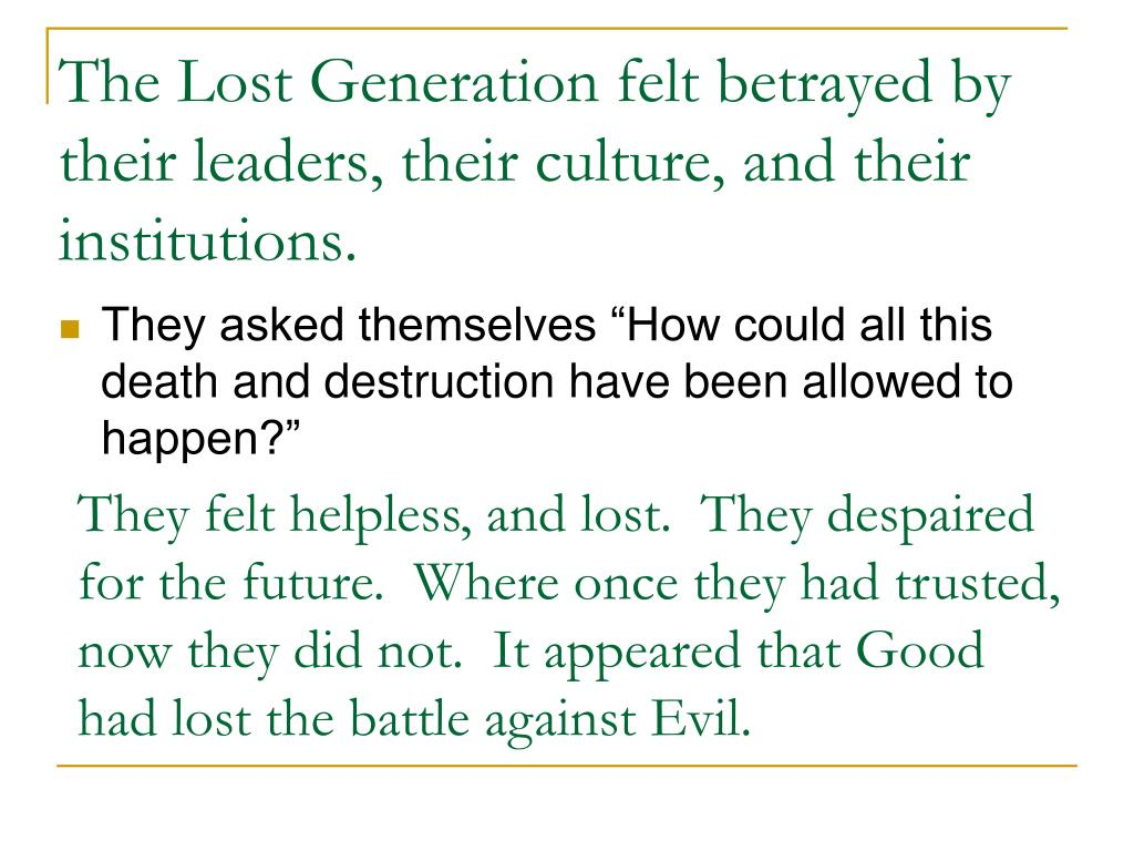 The Lost Generation felt betrayed by their leaders, their culture, and their institutions.