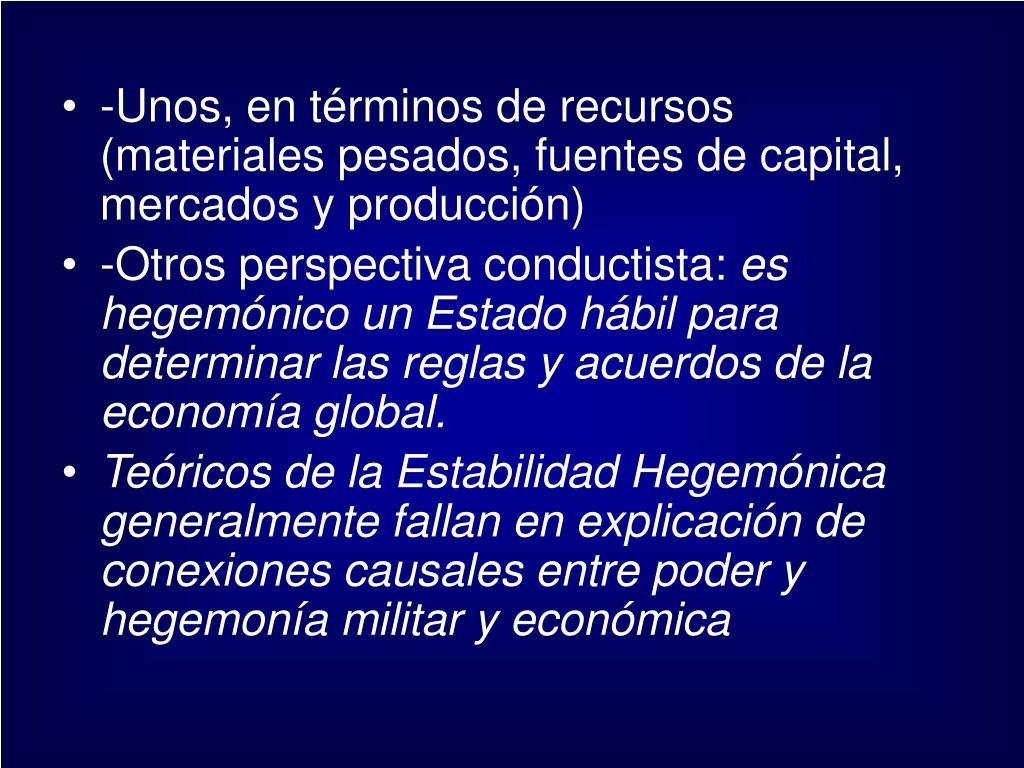 -Unos, en términos de recursos (materiales pesados, fuentes de capital, mercados y producción)