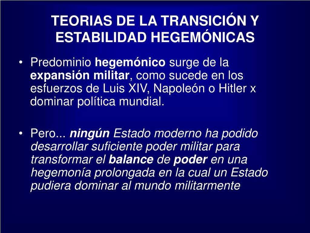 TEORIAS DE LA TRANSICIÓN Y ESTABILIDAD HEGEMÓNICAS