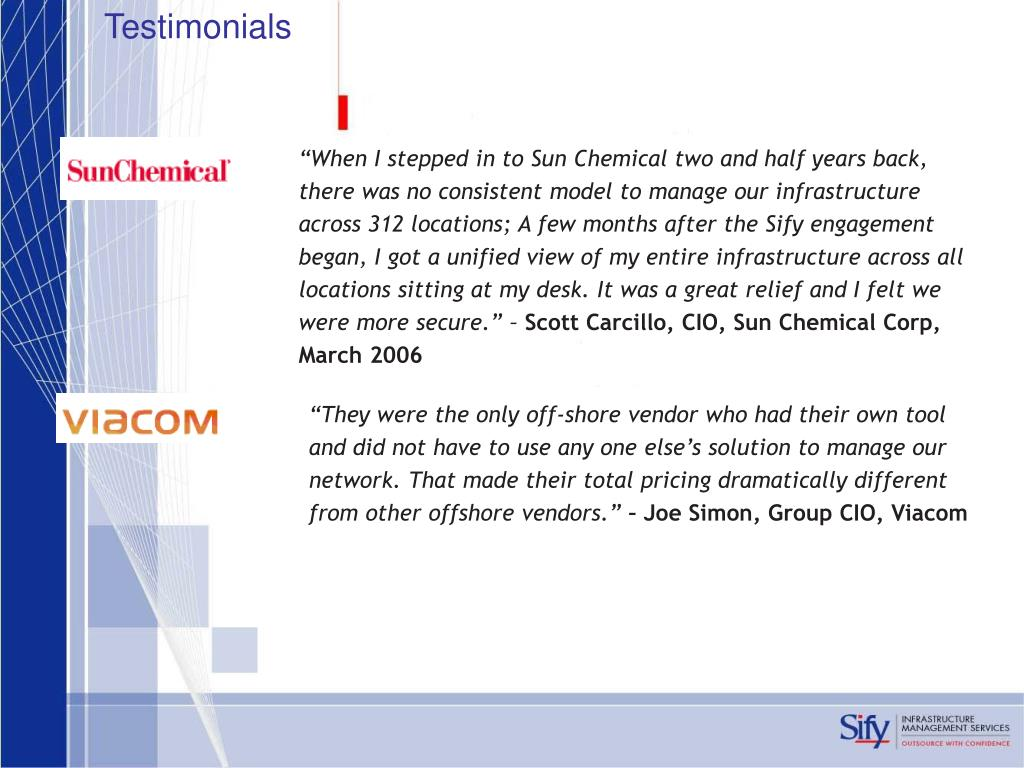 """""""When I stepped in to Sun Chemical two and half years back, there was no consistent model to manage our infrastructure across 312 locations; A few months after the Sify engagement began, I got a unified view of my entire infrastructure across all locations sitting at my desk. It was a great relief and I felt we were more secure."""" –"""