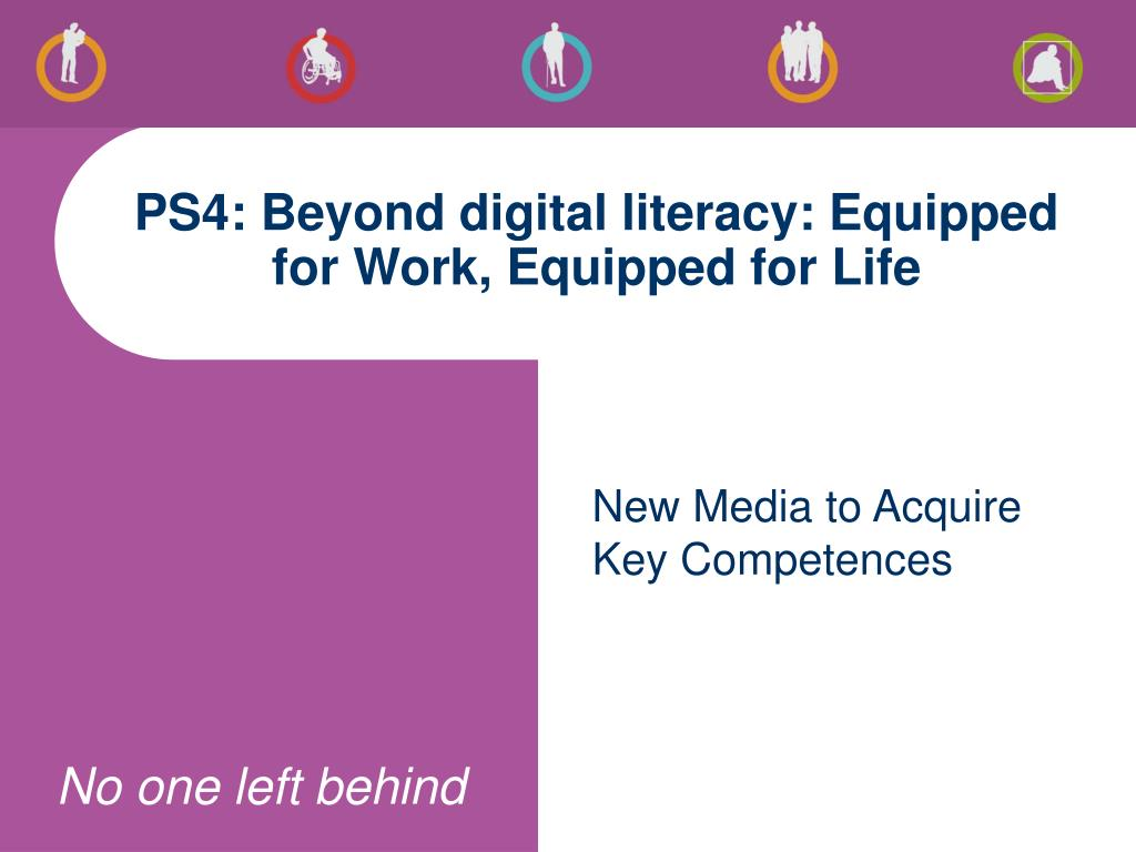PS4: Beyond digital literacy: Equipped for Work, Equipped for Life