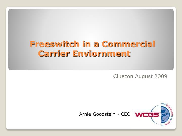 Freeswitch in a commercial carrier enviornment l.jpg
