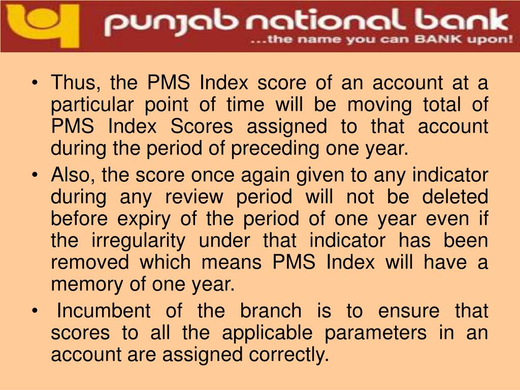 Thus, the PMS Index score of an account at a particular point of time will be moving total of PMS Index Scores assigned to that account during the period of preceding one year.
