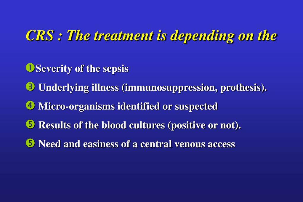 CRS : The treatment is depending on the