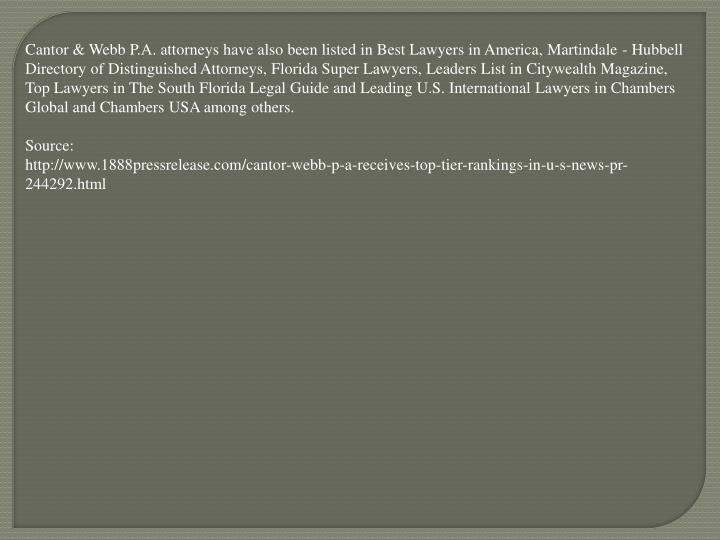 Cantor & Webb P.A. attorneys have also been listed in Best Lawyers in America, Martindale - Hubbell ...