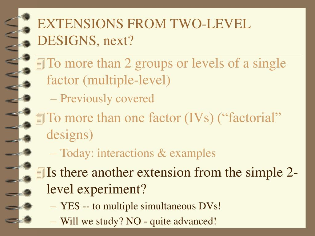 EXTENSIONS FROM TWO-LEVEL DESIGNS, next?