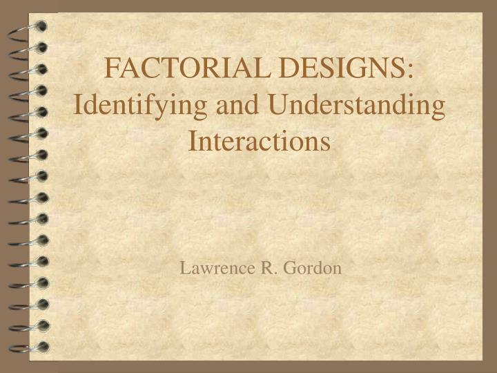 Factorial designs identifying and understanding interactions l.jpg