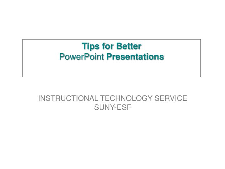 Tips for better powerpoint presentations