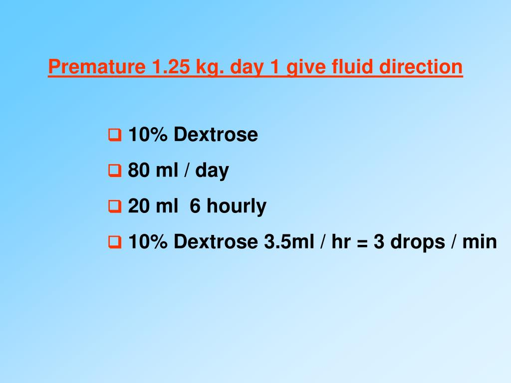 Premature 1.25 kg. day 1 give fluid direction