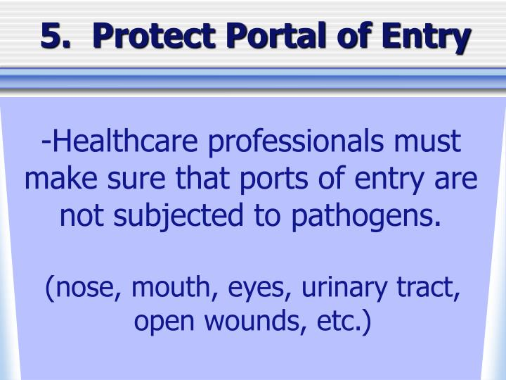 5.  Protect Portal of Entry