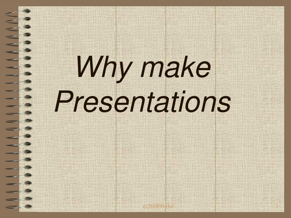 Why make Presentations