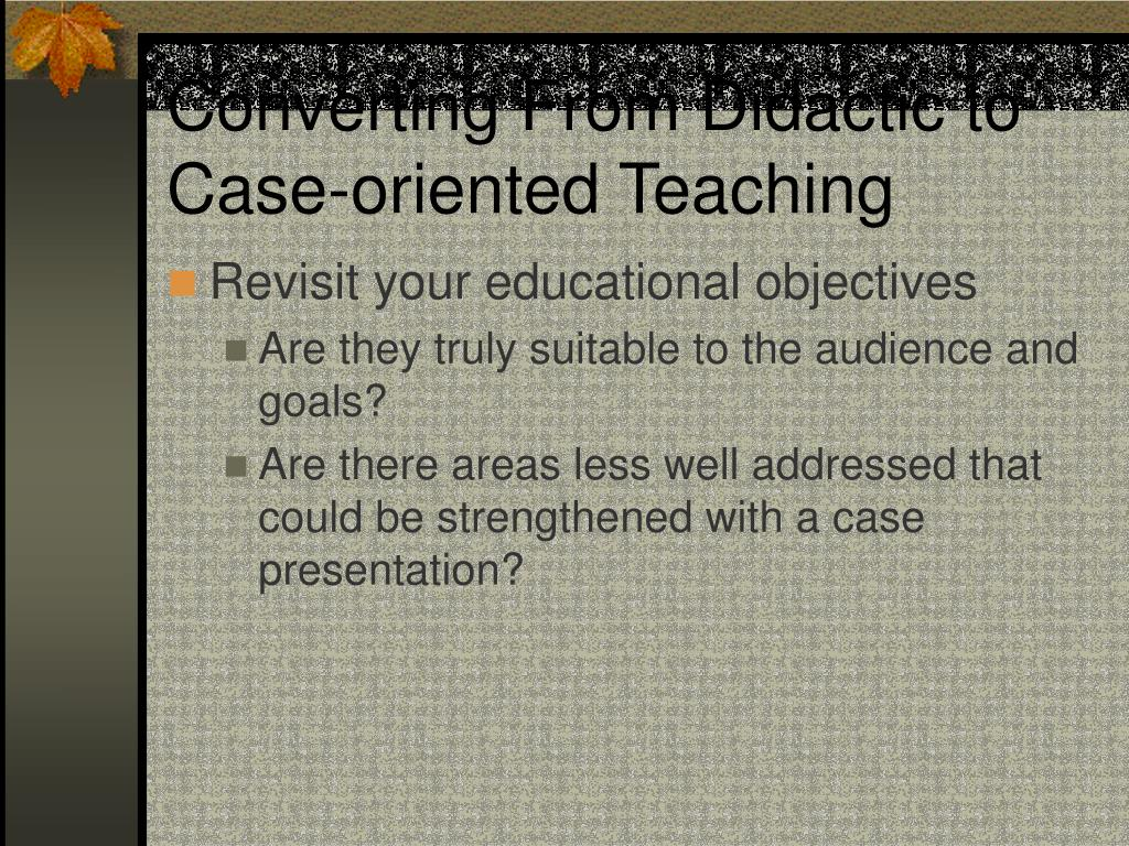 Converting From Didactic to Case-oriented Teaching