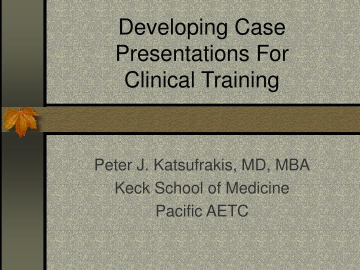 Developing case presentations for clinical training l.jpg