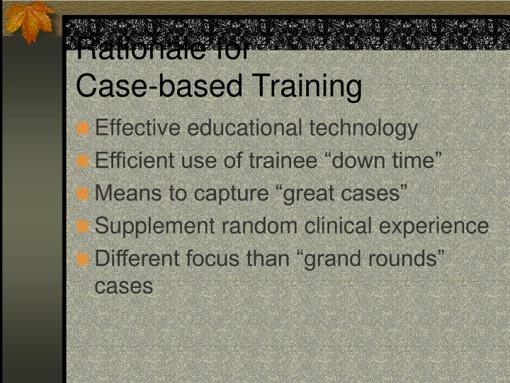 Rationale for case based training l.jpg