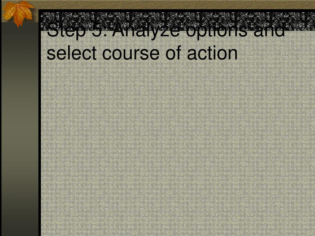 Step 5: Analyze options and select course of action