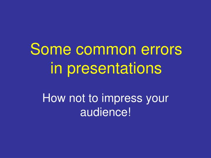 Some common errors in presentations