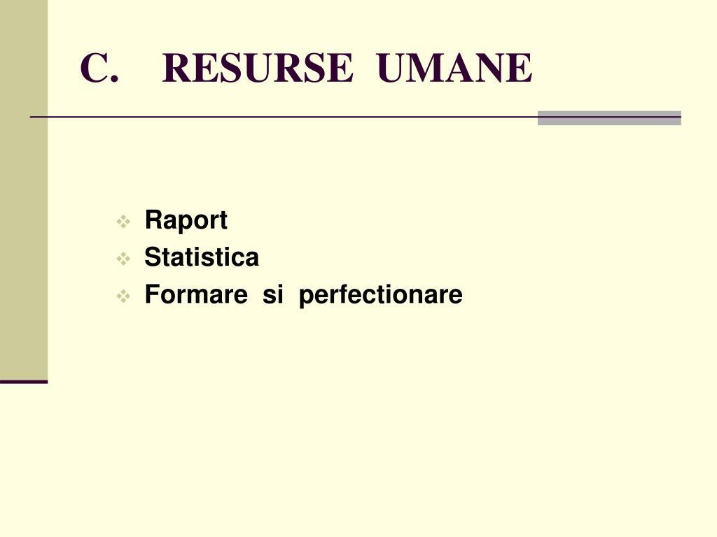 C.    RESURSE  UMANE