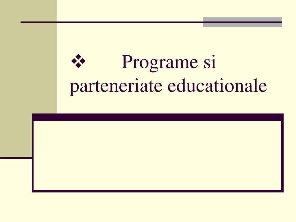 Programe si parteneriate educationale